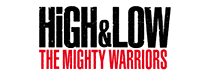 HiGH&LOW THE MIGHTY WARRIORS